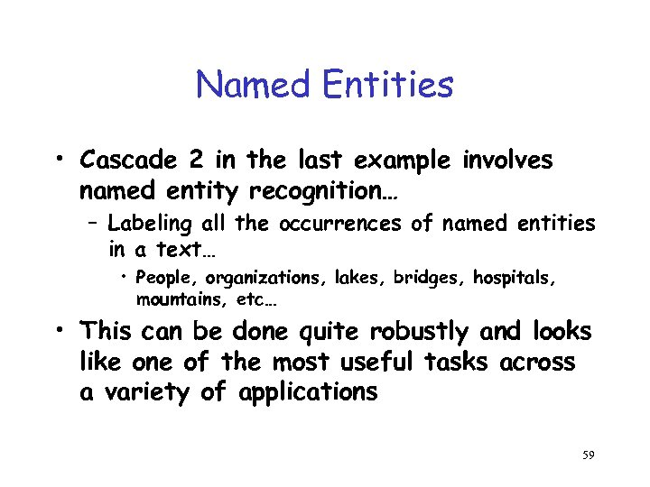 Named Entities • Cascade 2 in the last example involves named entity recognition… –