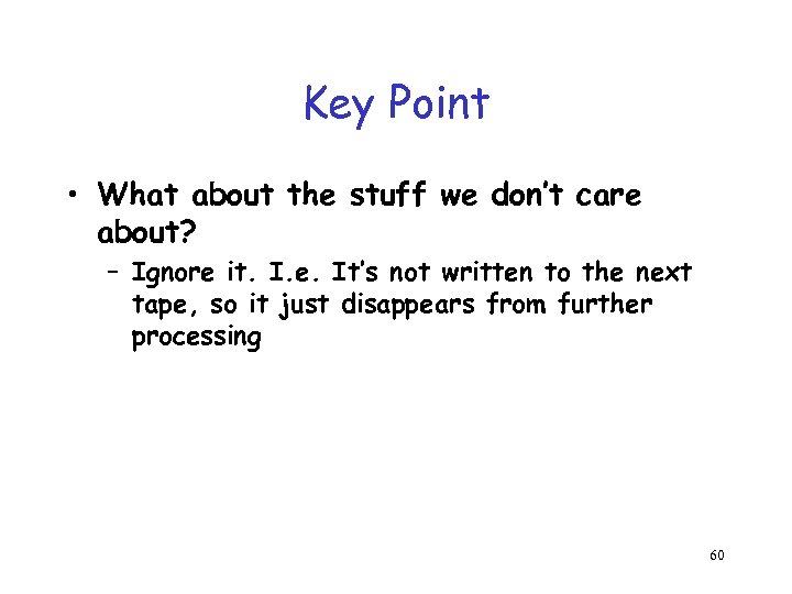 Key Point • What about the stuff we don't care about? – Ignore it.