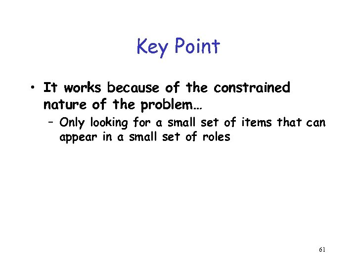 Key Point • It works because of the constrained nature of the problem… –
