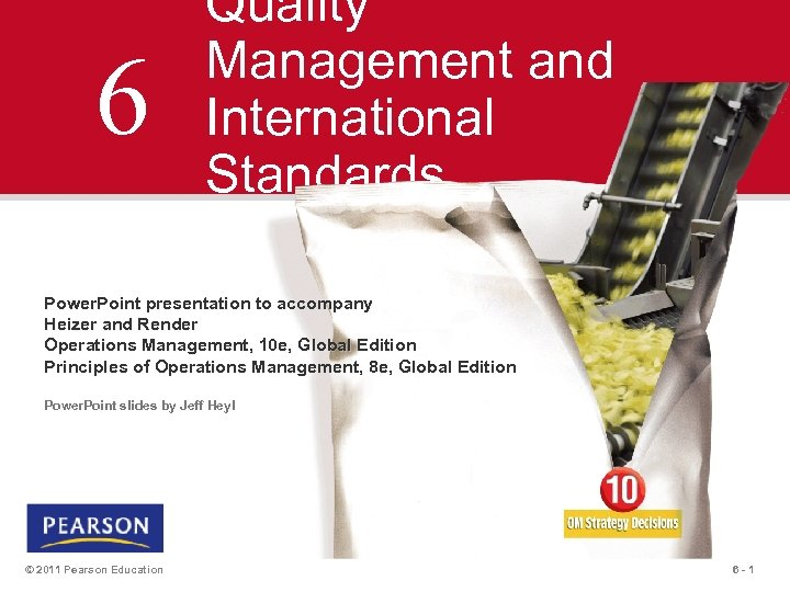 6 Quality Management and International Standards Power. Point presentation to accompany Heizer and Render