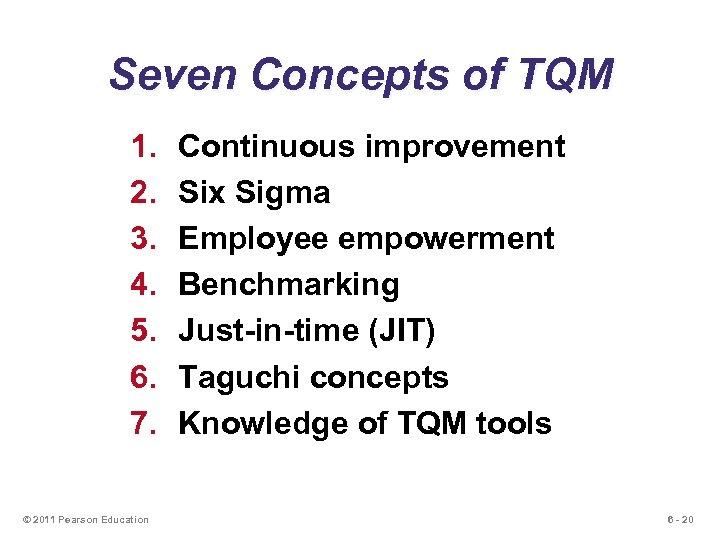 Seven Concepts of TQM 1. 2. 3. 4. 5. 6. 7. © 2011 Pearson
