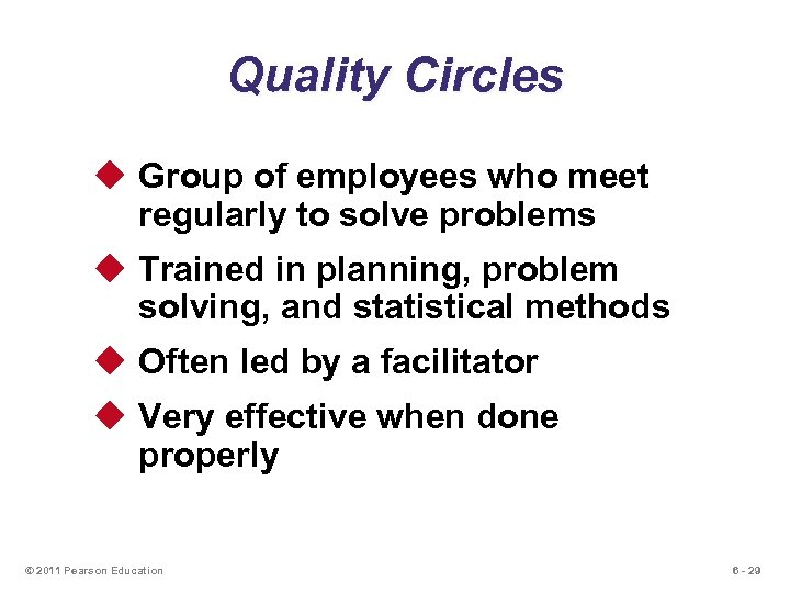 Quality Circles u Group of employees who meet regularly to solve problems u Trained
