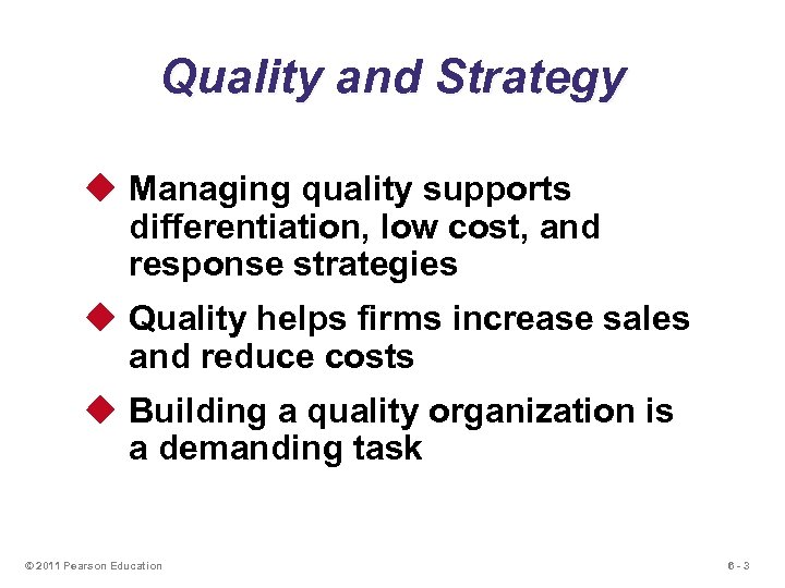 Quality and Strategy u Managing quality supports differentiation, low cost, and response strategies u