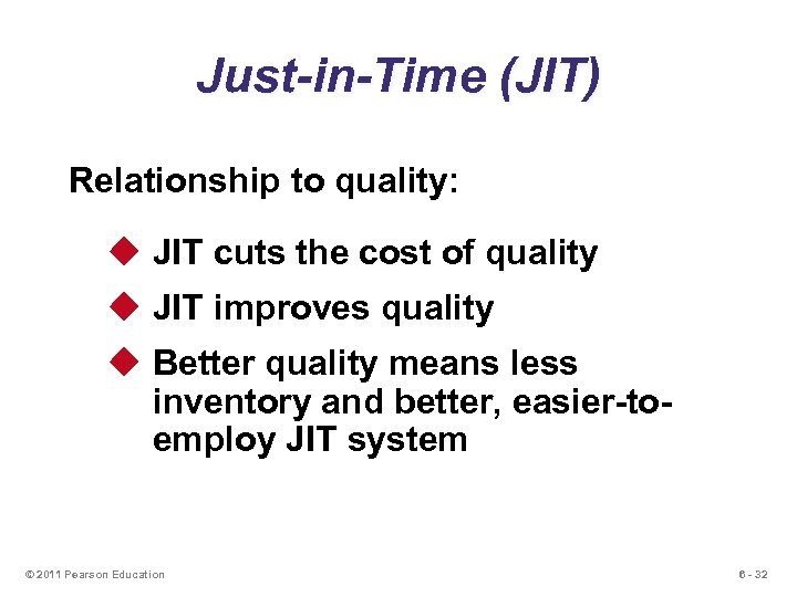 Just-in-Time (JIT) Relationship to quality: u JIT cuts the cost of quality u JIT