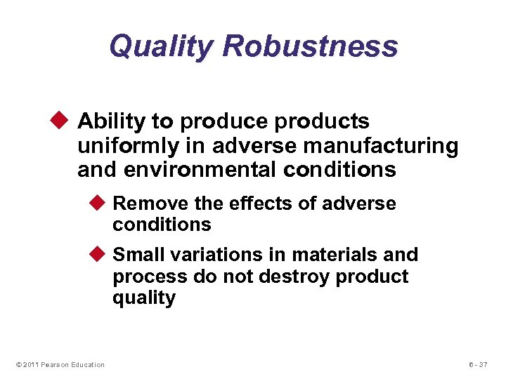 Quality Robustness u Ability to produce products uniformly in adverse manufacturing and environmental conditions