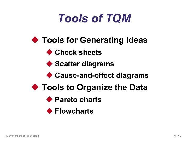 Tools of TQM u Tools for Generating Ideas u Check sheets u Scatter diagrams