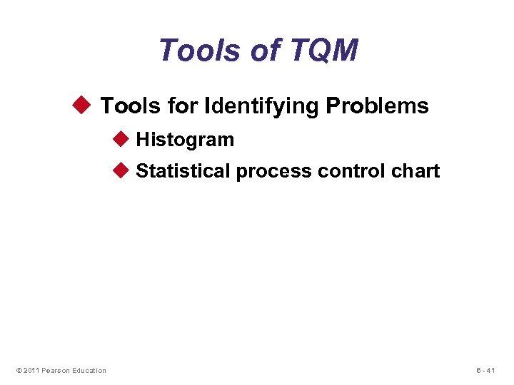 Tools of TQM u Tools for Identifying Problems u Histogram u Statistical process control