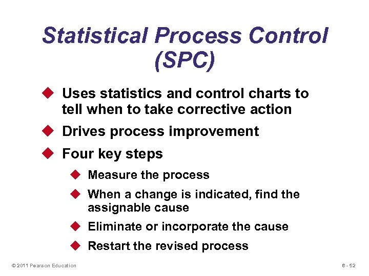 Statistical Process Control (SPC) u Uses statistics and control charts to tell when to