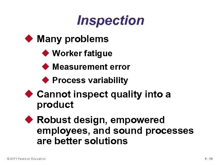 Inspection u Many problems u Worker fatigue u Measurement error u Process variability u
