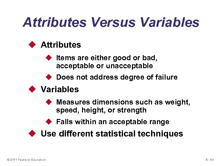 Attributes Versus Variables u Attributes u Items are either good or bad, acceptable or