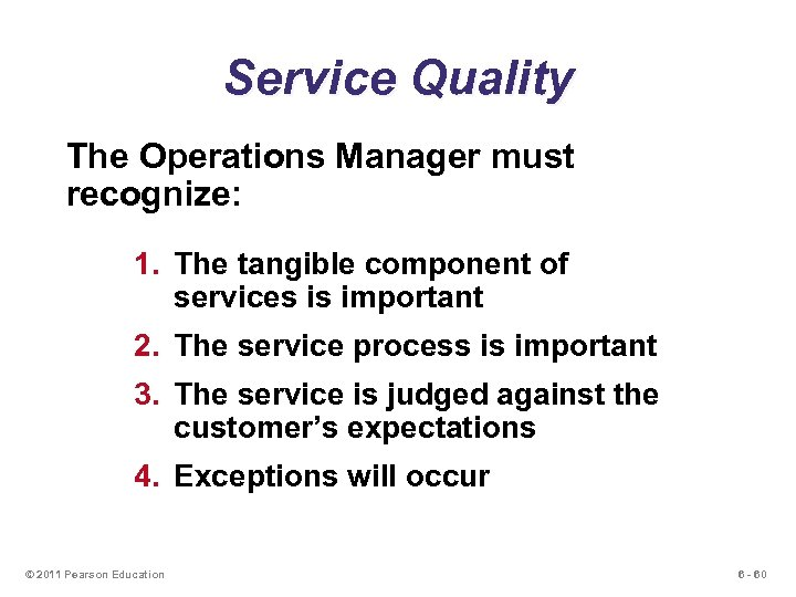 Service Quality The Operations Manager must recognize: 1. The tangible component of services is