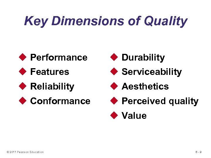 Key Dimensions of Quality u Performance u Durability u Features u Serviceability u Reliability