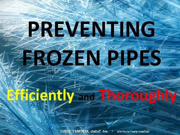 PREVENTING FROZEN PIPES Efficiently and Thoroughly © 2012 TEMTROL delta. T Inc. - distribute