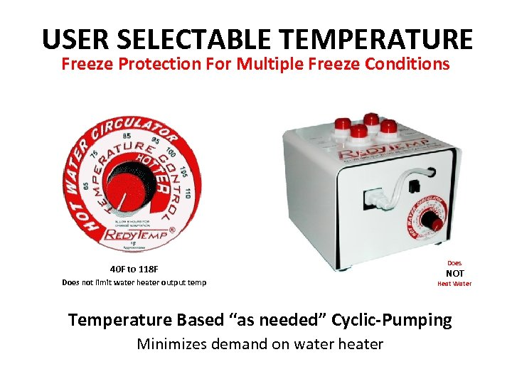 USER SELECTABLE TEMPERATURE Freeze Protection For Multiple Freeze Conditions 40 F to 118 F