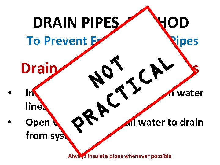 DRAIN PIPES METHOD To Prevent Frozen Water Pipes Drain all water from pipes T