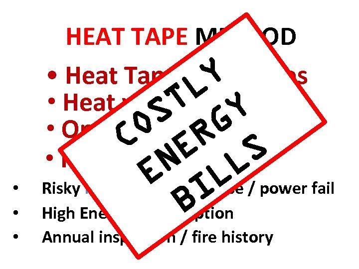 • • • HEAT TAPE METHOD • Heat Tape wrap pipes Y L