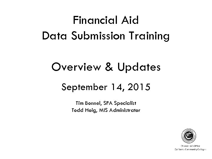 Financial Aid Data Submission Training Overview & Updates September 14, 2015 Tim Bonnel, SFA