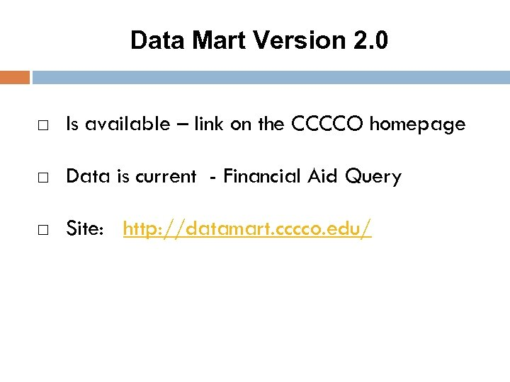 Data Mart Version 2. 0 Is available – link on the CCCCO homepage Data