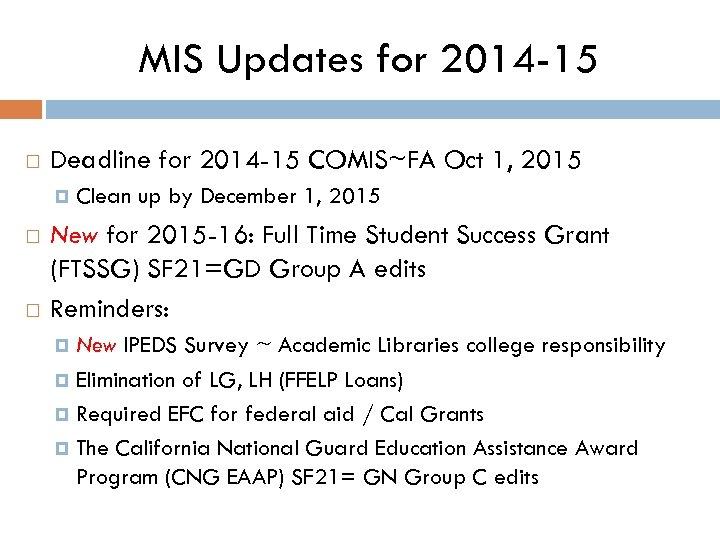 MIS Updates for 2014 -15 Deadline for 2014 -15 COMIS~FA Oct 1, 2015 Clean
