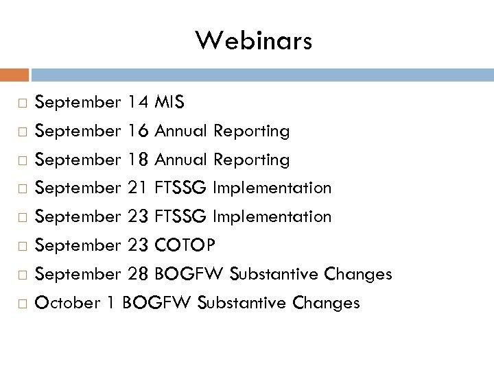 Webinars September 14 MIS September 16 Annual Reporting September 18 Annual Reporting September 21