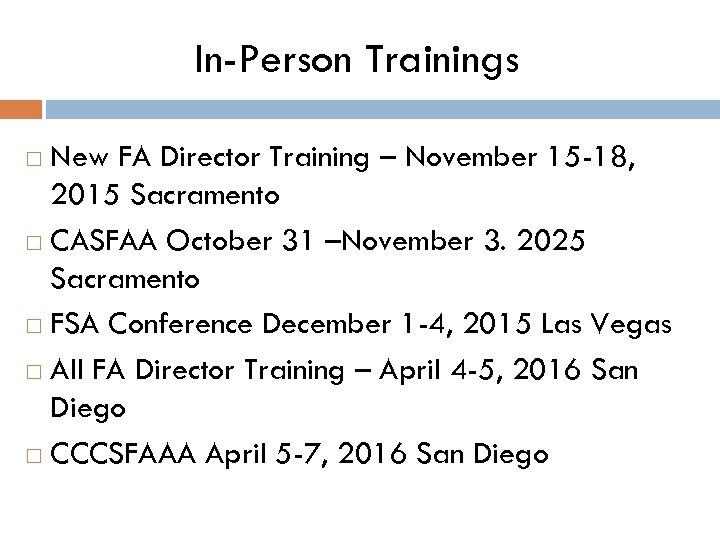 In-Person Trainings New FA Director Training – November 15 -18, 2015 Sacramento CASFAA October