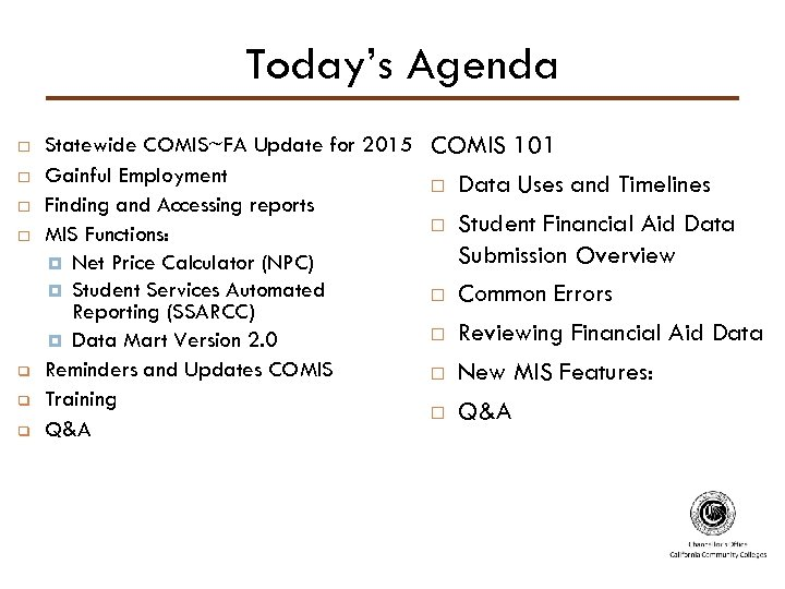 Today's Agenda q q q Statewide COMIS~FA Update for 2015 COMIS 101 Gainful Employment