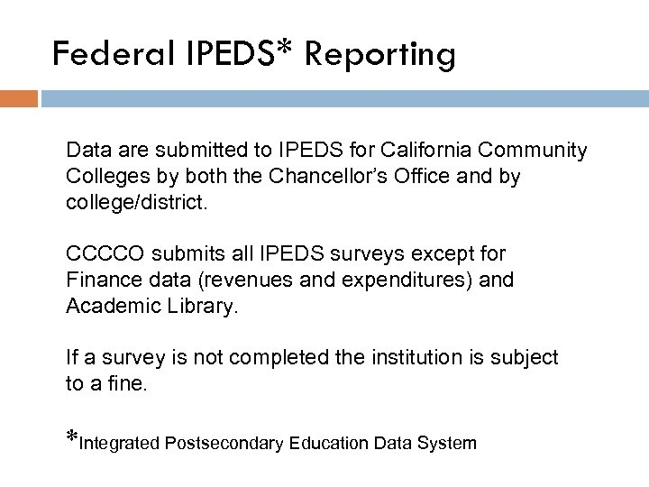 Federal IPEDS* Reporting Data are submitted to IPEDS for California Community Colleges by both