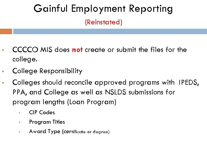 Gainful Employment Reporting (Reinstated) § § § CCCCO MIS does not create or submit