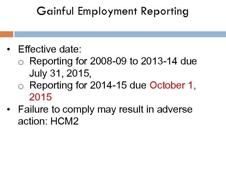 Gainful Employment Reporting • Effective date: o Reporting for 2008 -09 to 2013 -14