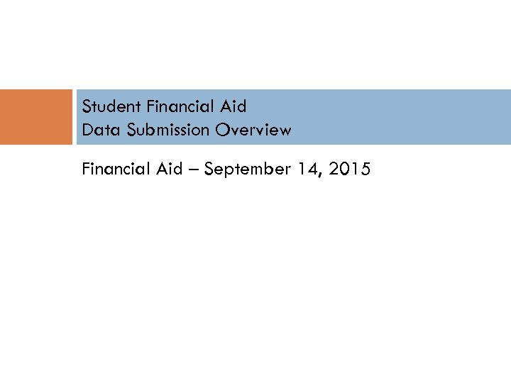 Student Financial Aid Data Submission Overview Financial Aid – September 14, 2015