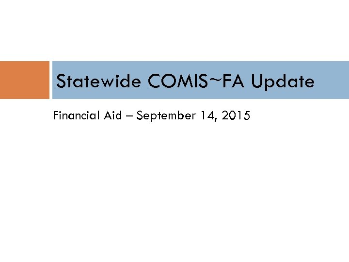 Statewide COMIS~FA Update Financial Aid – September 14, 2015