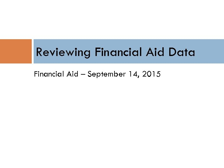 Reviewing Financial Aid Data Financial Aid – September 14, 2015