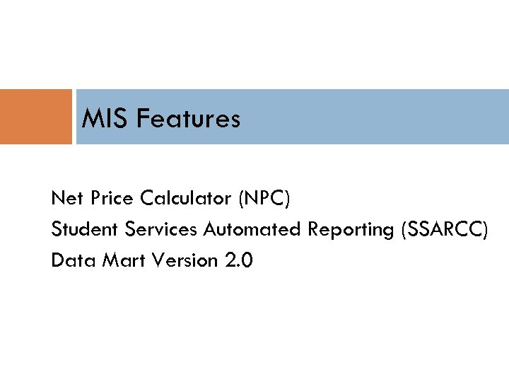 MIS Features Net Price Calculator (NPC) Student Services Automated Reporting (SSARCC) Data Mart Version