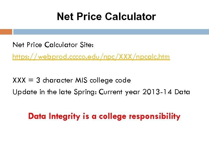 Net Price Calculator Site: https: //webprod. cccco. edu/npc/XXX/npcalc. htm XXX = 3 character MIS