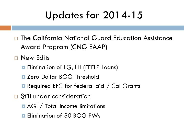 Updates for 2014 -15 The California National Guard Education Assistance Award Program (CNG EAAP)