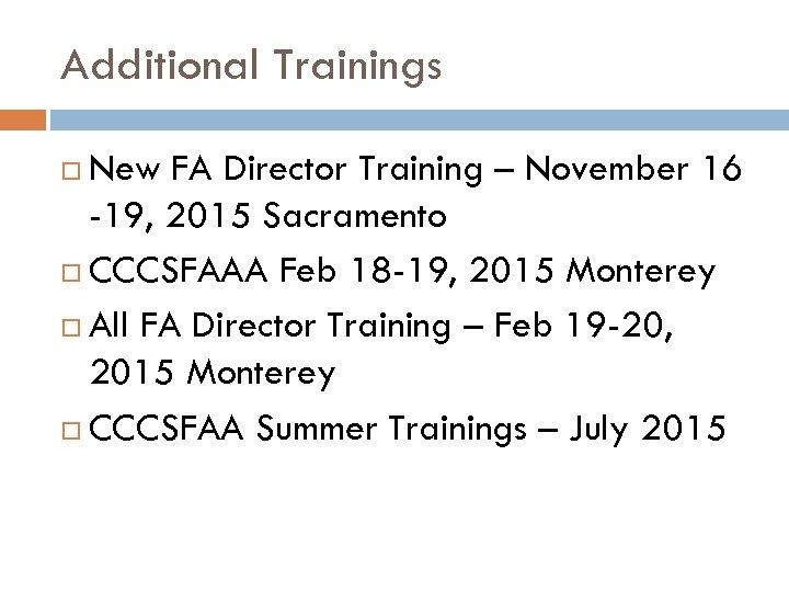 Additional Trainings New FA Director Training – November 16 -19, 2015 Sacramento CCCSFAAA Feb