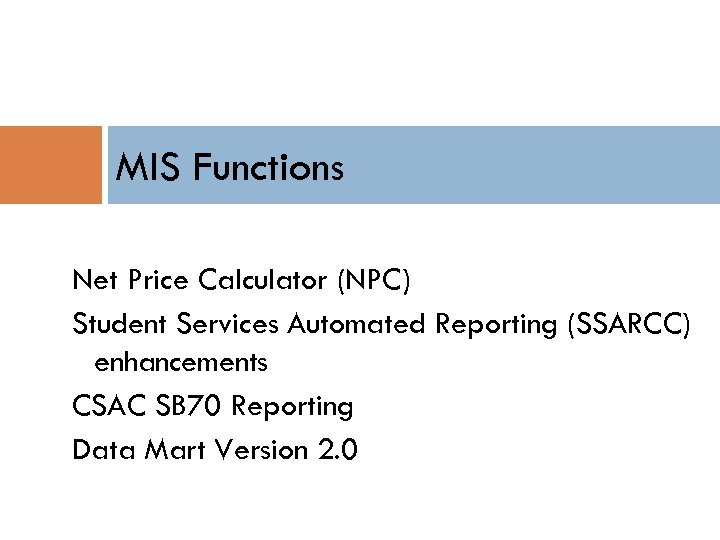 MIS Functions Net Price Calculator (NPC) Student Services Automated Reporting (SSARCC) enhancements CSAC SB
