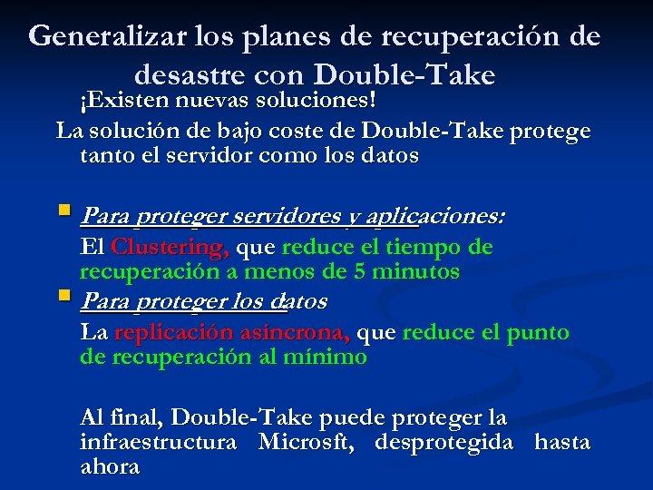 Generalizar los planes de recuperación de desastre con Double-Take ¡Existen nuevas soluciones! La solución
