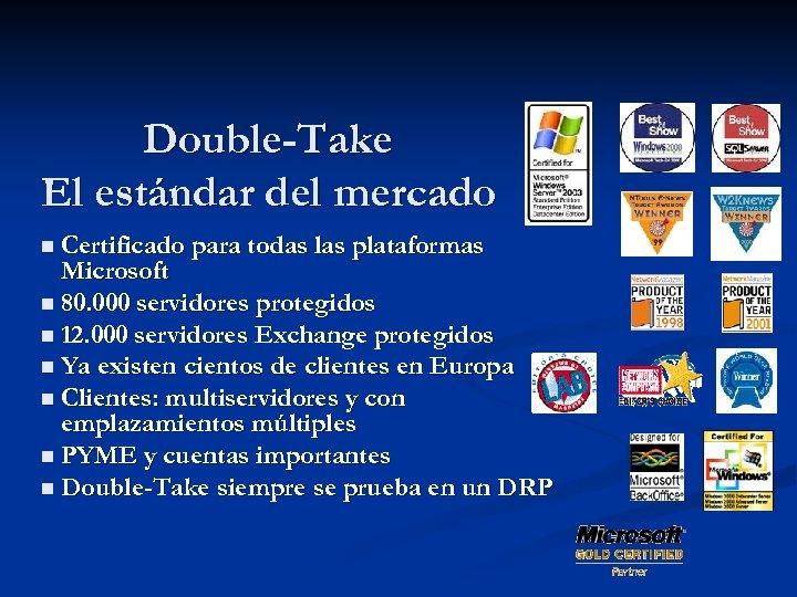 Double-Take El estándar del mercado n Certificado para todas las plataformas Microsoft n 80.