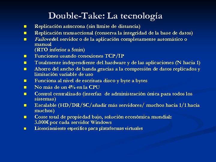 Double-Take: La tecnología n n n Replicación asíncrona (sin límite de distancia) Replicación transaccional