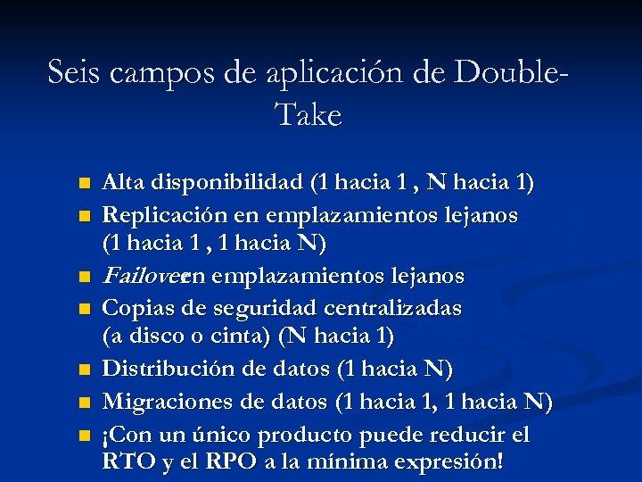Seis campos de aplicación de Double. Take n n n n Alta disponibilidad (1