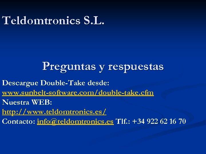 Teldomtronics S. L. Preguntas y respuestas Descargue Double-Take desde: www. sunbelt-software. com/double-take. cfm Nuestra