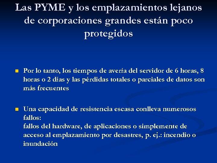 Las PYME y los emplazamientos lejanos de corporaciones grandes están poco protegidos n Por