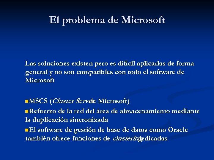 El problema de Microsoft Las soluciones existen pero es difícil aplicarlas de forma general