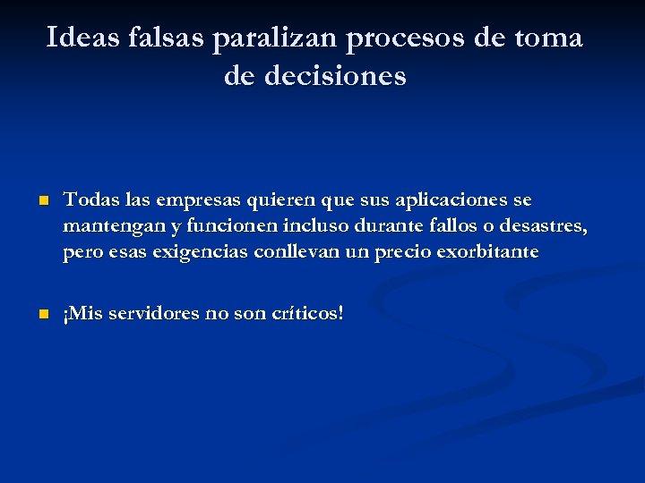 Ideas falsas paralizan procesos de toma de decisiones n Todas las empresas quieren que
