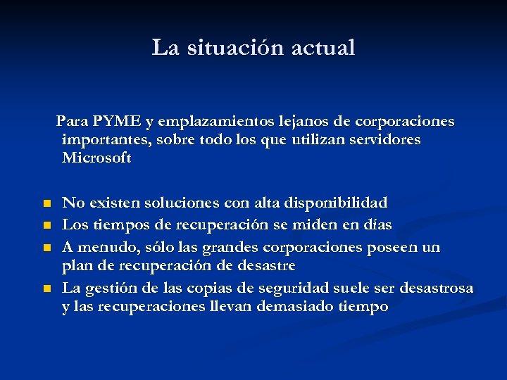 La situación actual Para PYME y emplazamientos lejanos de corporaciones importantes, sobre todo los