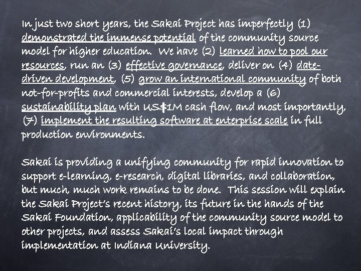 In just two short years, the Sakai Project has imperfectly (1) demonstrated the immense