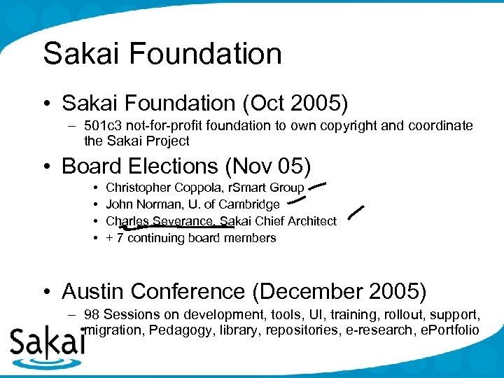 Sakai Foundation • Sakai Foundation (Oct 2005) – 501 c 3 not-for-profit foundation to