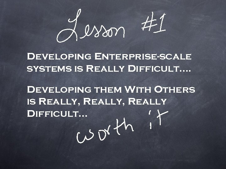 Developing Enterprise-scale systems is Really Difficult…. Developing them With Others is Really, Really Difficult…