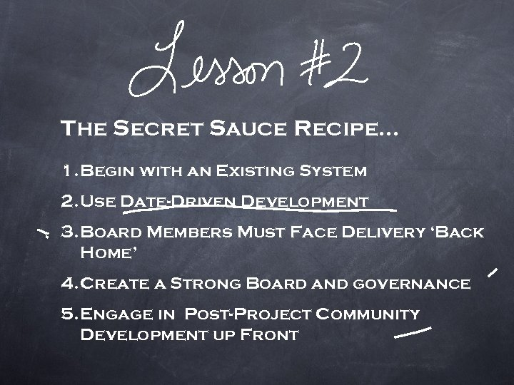 The Secret Sauce Recipe… 1. Begin with an Existing System 2. Use Date-Driven Development